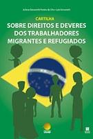 Cartilha Sobre Direitos e Deveres dos Trabalhadores Migrantes e Refugiados