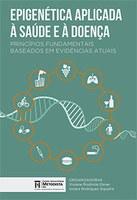 Epigenética aplicada à saúde e à doença: princípios fundamentais baseados em evidências atuais