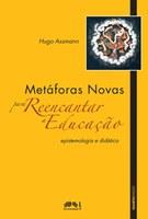 Metáforas Novas para Reencantar a Educação