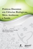 Práticas Docentes em Ciências Biológicas, Meio Ambiente e Saúde